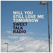 Will You Still Love Me Tomorrow by Sweet Talk Radio