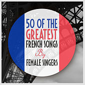 50 of The Greatest French Songs By Female Singers de Various Artists