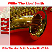 Willie 'The Lion' Smith Selected Hits Vol. 3 by Willie