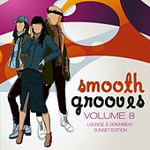 Smooth Grooves, Vol. 8 (Lounge & Downbeat Sunset Edition) by Various Artists