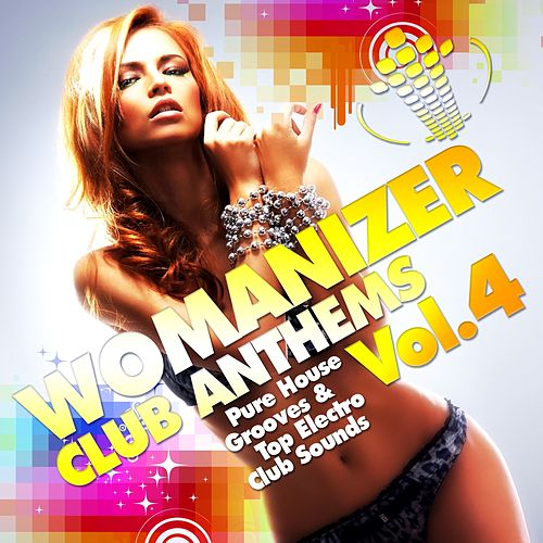 Womanizer Club Anthems, Vol. 4 (Pure House Grooves & Top Electro Club Sounds) by Various Artists