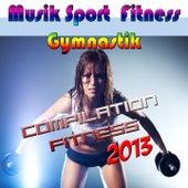 Musik Sport Fitness - Gymnastik (Compilation Fitness 2013) von Various Artists