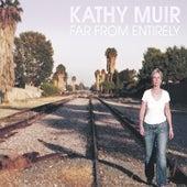 Far from Entirely by Kathy Muir