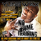 No Home Training by Yung Wax