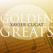 Golden Greats de Xavier Cugat & His Orchestra