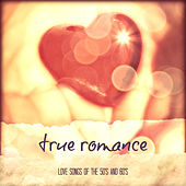 True Romance: Love Songs of the 50's and 60's de Various Artists