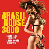Brasil House 3000 (Essential Chilled Latin House Grooves) by Various Artists
