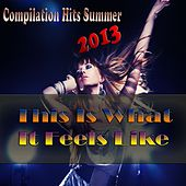 This Is What It Feels Like (Compilation Hits Summer 2013) von Various Artists