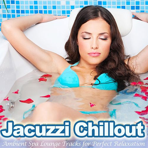 Jacuzzi Chillout (Ambient Spa Lounge Tracks for Perfect Relaxation) by Various Artists