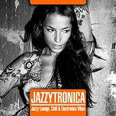 Jazzytronica (Jazzy Lounge, Chill & Electronica Vibes) by Various Artists