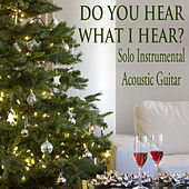Do You Hear What I Hear?: Solo Instrumental Acoustic Guitar by The O'Neill Brothers Group
