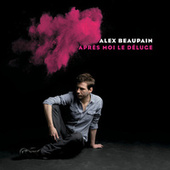 Après Moi Le Déluge (Réédition) de Alex Beaupain