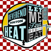 Let Me Teach You How to Eat by Reverend Horton Heat