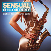 Sensual Chillout Party (The Best 30 Sexy Lounge Tracks) by Various Artists