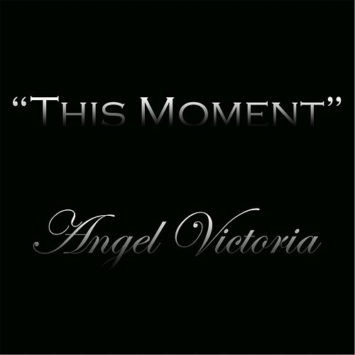 This Moment by Angel Victoria