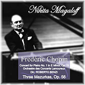 Frédéric Chopin: Concert for Piano No. 1 in E Minor, Op. 11 - Three Mazurkas, Op. 56 by Nikita Magaloff