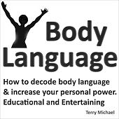 Body Language: How to Decode Body Language & Increase Your Personal Power (Educational and Entertaining.) by Terry Michael