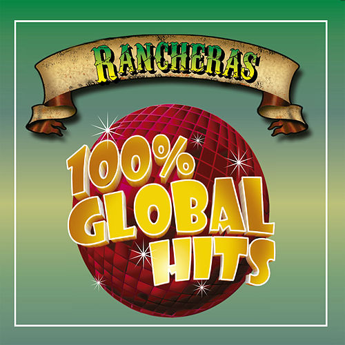 100% Global Hits Rancheras by Various Artists