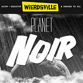 Weirdsville - Planet Noir by Various Artists