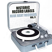 Historic Record Labels: Blue Beat Records, Vol. 3 by Various Artists