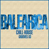 BALEARICA - Chill-House Grooves 03 by Various Artists