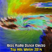 Ibiza Radio Dance Electro (Top Hits Winter 2014) by Various Artists