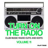Turn On The Radio, Vol. 11 (Club Music Radio Cuts And Edits) by Various Artists