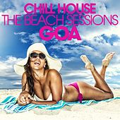 Chill House Goa - the Beach Sessions by Various Artists