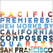 Pacific Premieres: New Works by California Composers by Quartet San Francisco