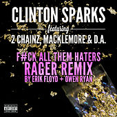 Gold Rush (F#ck All Them Haters RAGER Remix By Erik Floyd + Owen Ryan) by Clinton Sparks