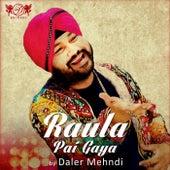 Raula Pai Gaya by Daler Mehndi (1)