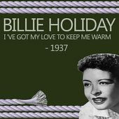 I 've Got My Love To Keep Me Warm - 1937 by Billie Holiday