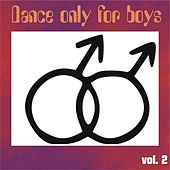 Dance Only for Boys, Vol. 2 (Top 30 Tracks for Your DJ Set) by Various Artists