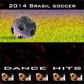2014 Brasil Soccer Dance Hits (30 Top Hits Dance Soccer Theme for Party and Djs) von Various Artists