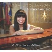 O Come Let Us Adore Him by Kristina Guerrero