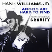 Angels Are Hard To Find (from the motion picture Gravity) de Hank Williams, Jr.
