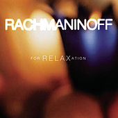 Rachmaninoff for Relaxation by Sergei Rachmaninov