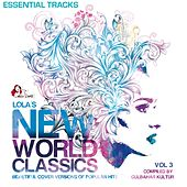 Lola's New World Classics, Vol. 3 - Essential Tracks (Beautiful Cover Versions of Pupular Hits, Compiled by Gülbahar Kültür) de Various Artists