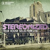 Stereonized - Tech House Selection, Vol. 16 by Various Artists