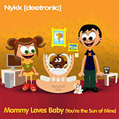 Mommy Loves Baby (You're the Sun of Mine) by Nykk Deetronic