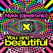 You Are Beautiful by Nykk Deetronic