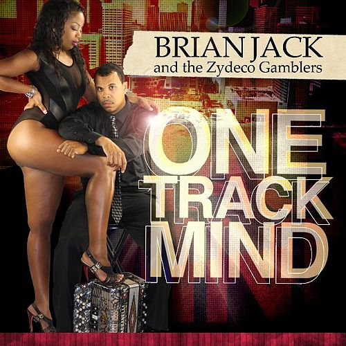 One Track Mind by Brian Jack and the Zydeco Gamblers