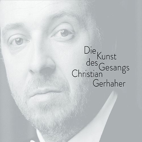Christian Gerhaher - The Art of Song by Christian Gerhaher