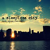 A Sleepless City - Deep House by Various Artists