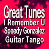 Great Tunes I Remember U Speedy Gonzalez Guitar Tango de Various Artists