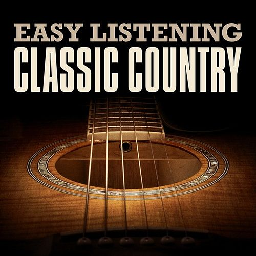 Easy Listening Classic Country by Various Artists