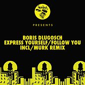 Express Yourself / Follow You von Boris Dlugosch