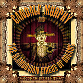 A Good Thief Tips His Hat by Gandalf Murphy And The Slambovian Circus Of Dreams