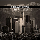 The Dawn of Jazz: Los Angeles by Various Artists