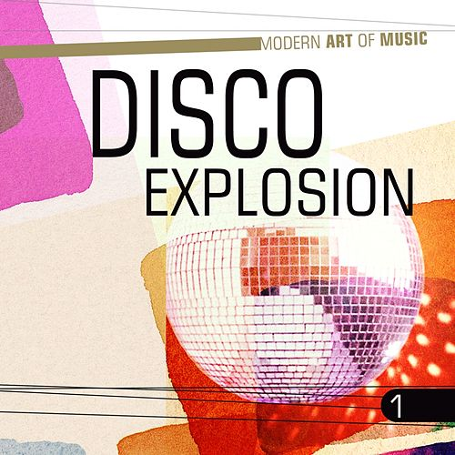 Modern Art of Music: Disco Explosion, Vol. 1 by Various Artists